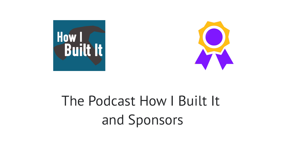The Podcast How I Built It and Sponsors